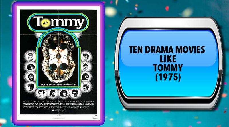 Ten Drama Movies Like Tommy (1975)