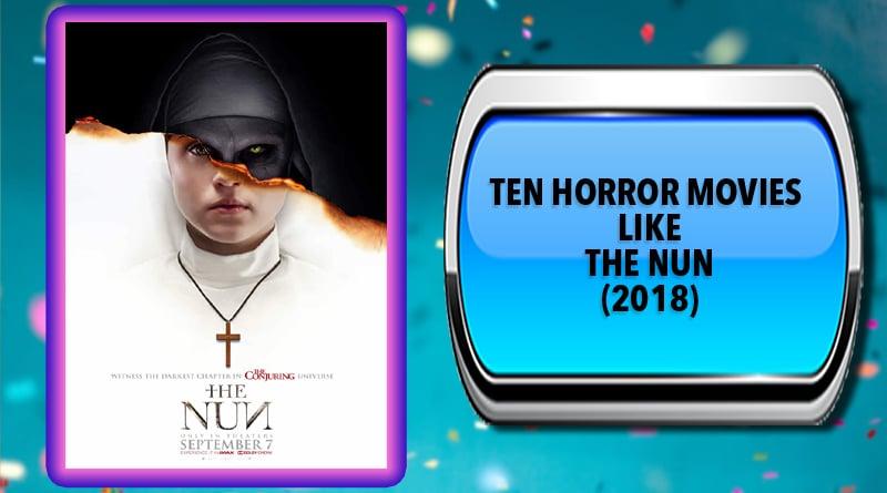 Ten Horror Movies Like The Nun (2018)
