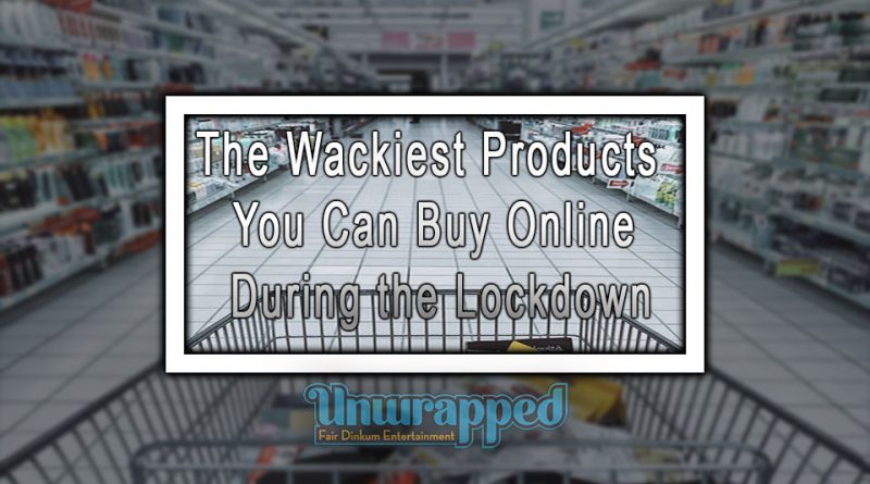 The Wackiest Products You Can Buy Online During the Lockdown