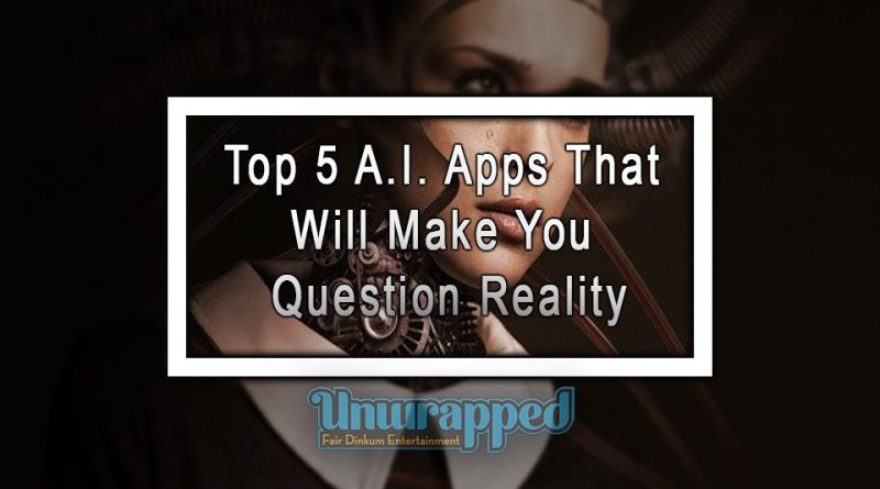 Top 5 A.I. Apps That Will Make You Question Reality