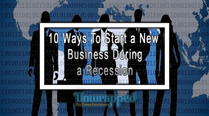 10 Ways To Start a New Business During a Recession