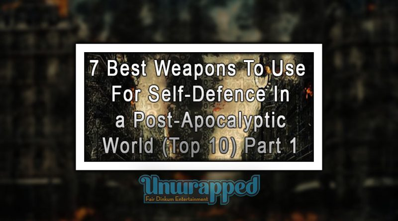 7 Best Weapons To Use For Self-Defence In a Post-Apocalyptic World (Top 10) Part 1