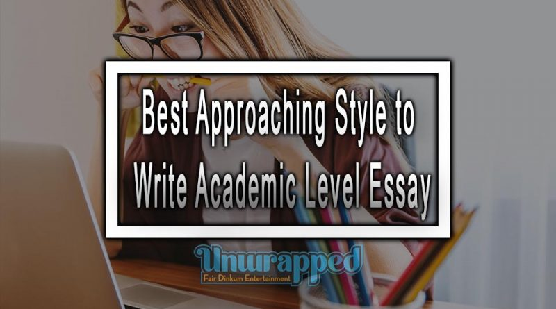 Best Approaching Style to Write Academic Level Essay
