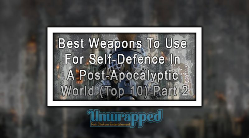 Best Weapons To Use For Self-Defence In a Post-Apocalyptic World (Top 10) Part 2