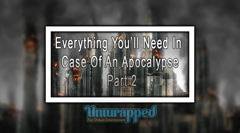 Everything You'll Need In Case Of An Apocalypse, Part 2