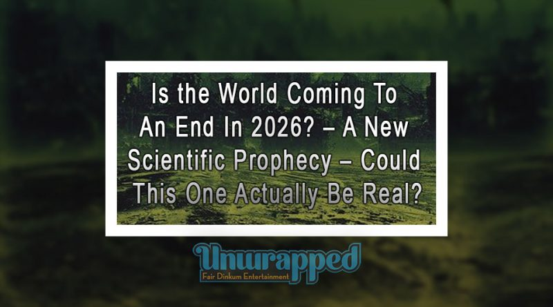Is the World Coming To An End In 2026 – A New Scientific Prophecy – Could This One Actually Be Real