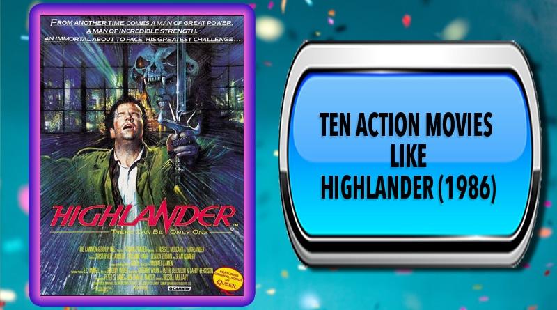 Ten Action Movies Like Highlander (1986)