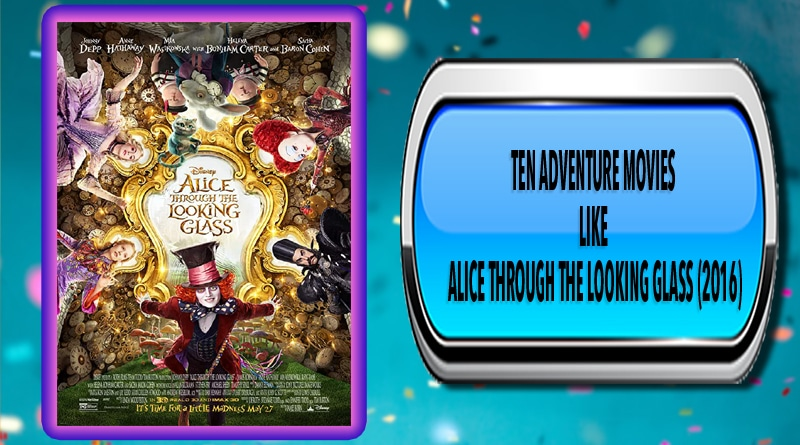 Ten Adventure Movies Like Alice Through the Looking Glass (2016)