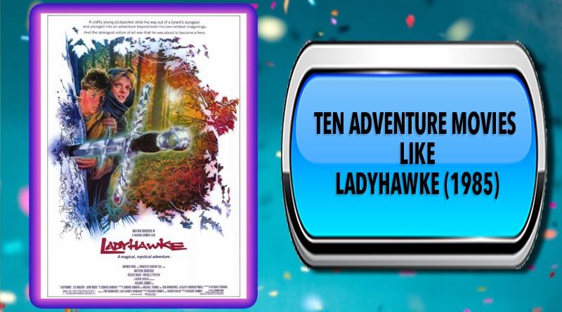 Ten Adventure Movies Like Ladyhawke (1985)