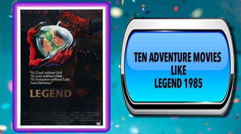 Ten Adventure Movies Like Legend 1985