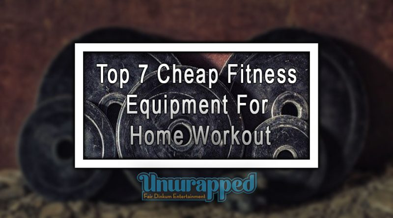 Top 7 Cheap Fitness Equipment For Home Workout