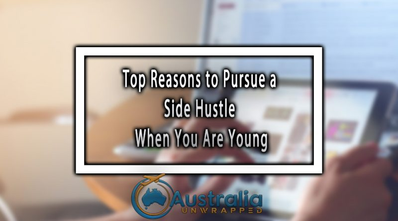 Top Reasons to Pursue a Side Hustle When You Are Young