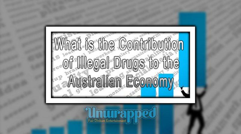 What is the Contribution of Illegal Drugs to the Australian Economy