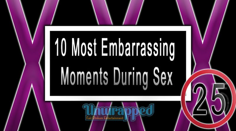 10 Most Embarrassing Moments During Sex