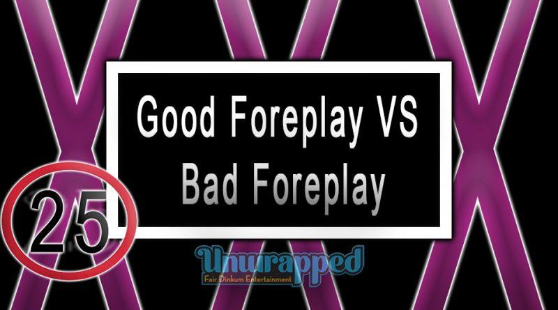 Good Foreplay VS Bad Foreplay