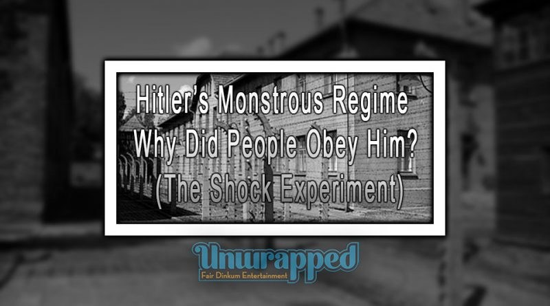 Hitler's Monstrous Regime – Why Did People Obey Him (The Shock Experiment)