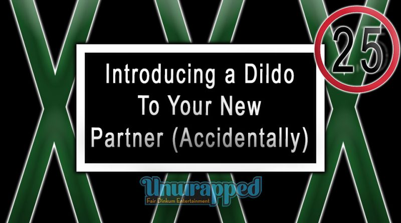 Introducing a Dildo To Your New Partner (Accidentally)