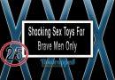 Shocking Sex Toys For Brave Men Only