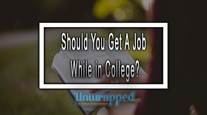 Should You Get A Job While in College?