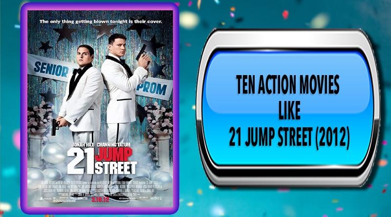 Ten Action Movies Like 21 Jump Street (2012)
