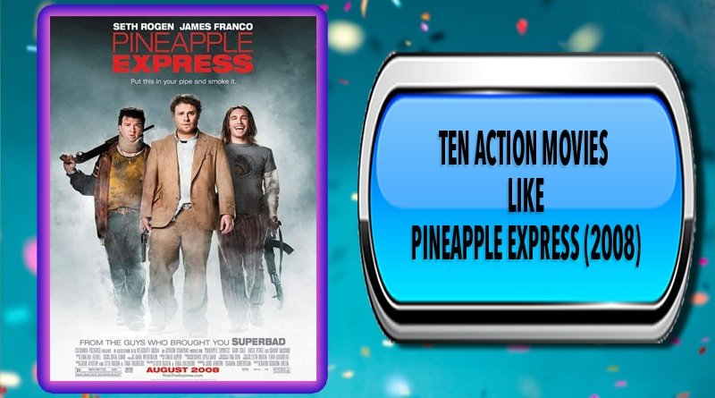 Ten Action Movies Like Pineapple Express (2008)