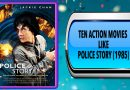 Ten Action Movies Like Police Story (1985)