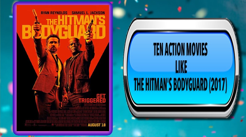 Ten Action Movies Like The Hitman's Bodyguard (2017)