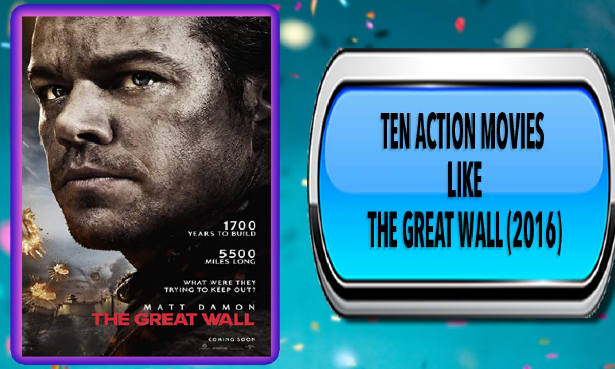 Ten Action Movies Like The Great Wall 2016 Australia Unwrapped