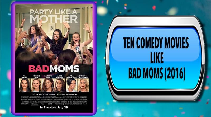 Ten Comedy Movies Like Bad Moms (2016)