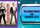 Ten Comedy Movies Like Neighbors (2014)