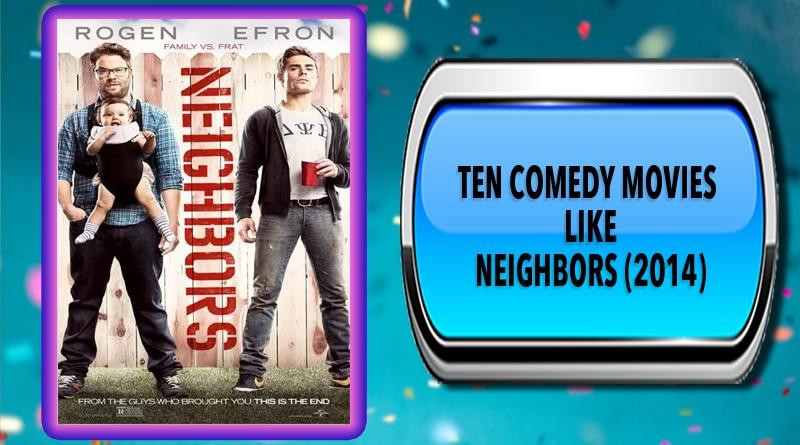Ten Comedy Movies Like Neighbors (2014)