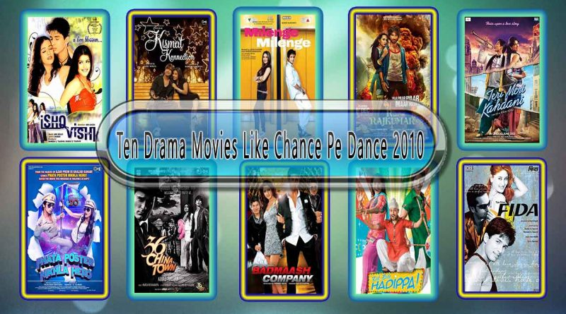 Ten Drama Movies Like Chance Pe Dance 2010