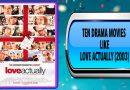 Ten Drama Movies Like Love Actually (2003)