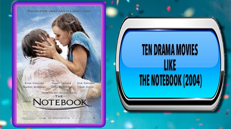 Ten Drama Movies Like The Notebook (2004)