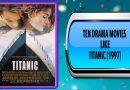 Ten Drama Movies Like Titanic (1997)