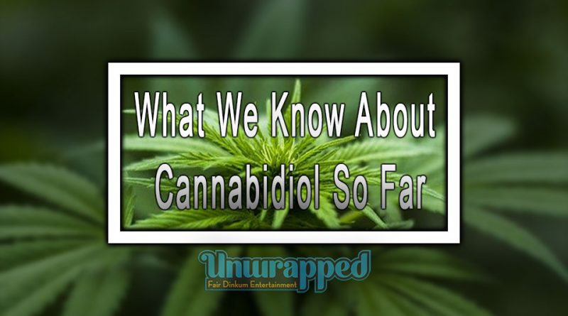 What We Know About Cannabidiol So Far