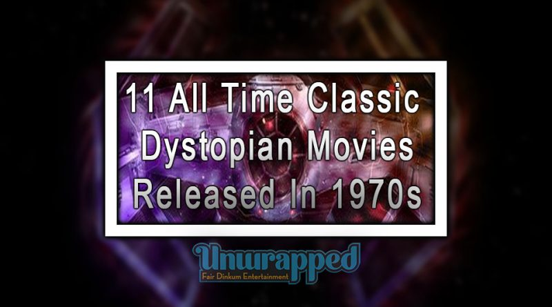 11 All Time Classic Dystopian Movies Released In 1970s