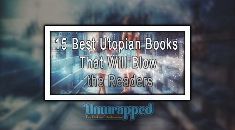 15 Best Utopian Books That Will Blow the Readers