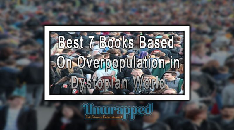 Best 7 Books Based On Overpopulation in Dystopian World