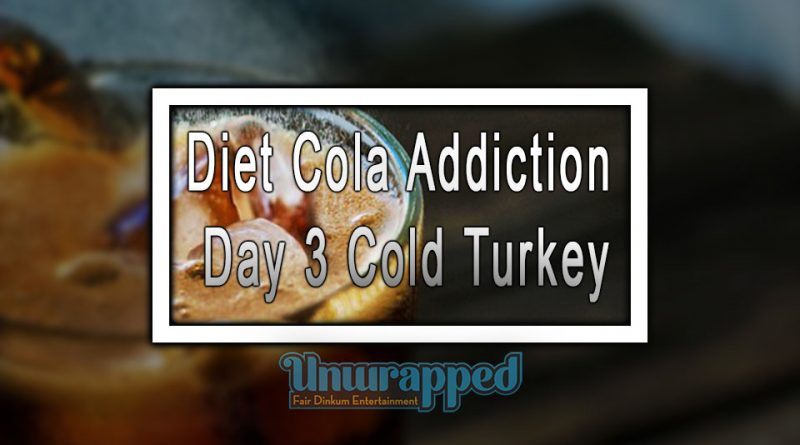 Diet Cola Addiction Day 3 Cold Turkey