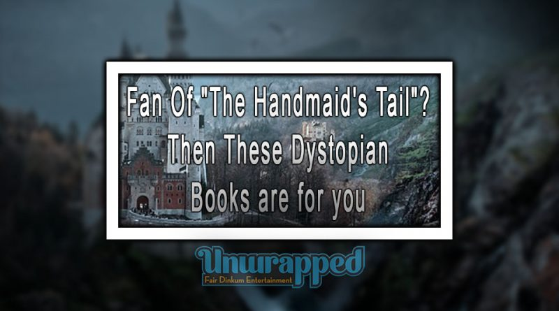 Fan Of The Handmaid's Tail Then These Dystopian Books are for you
