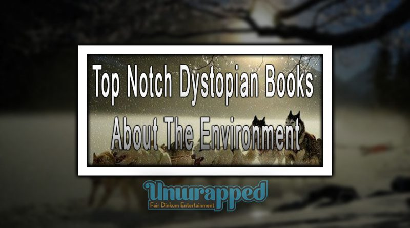 Top Notch Dystopian Books About The Environmental