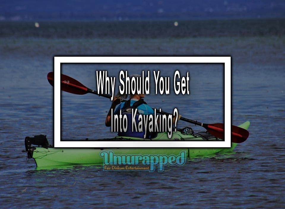 Why Should You Get Into Kayaking?