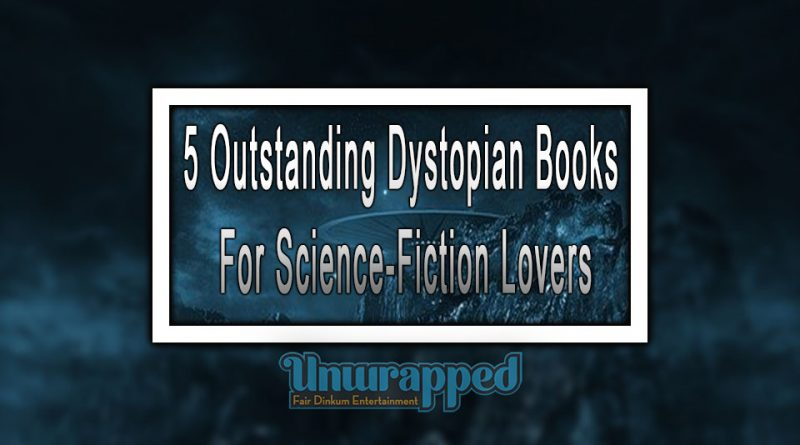 5 Outstanding Dystopian Books For Science-Fiction Lovers