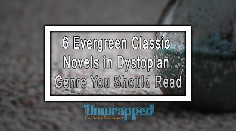 6 Evergreen Classic Novels in Dystopian Genre You Should Read