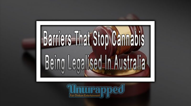 Barriers That Stop Cannabis being Legalised In Australia