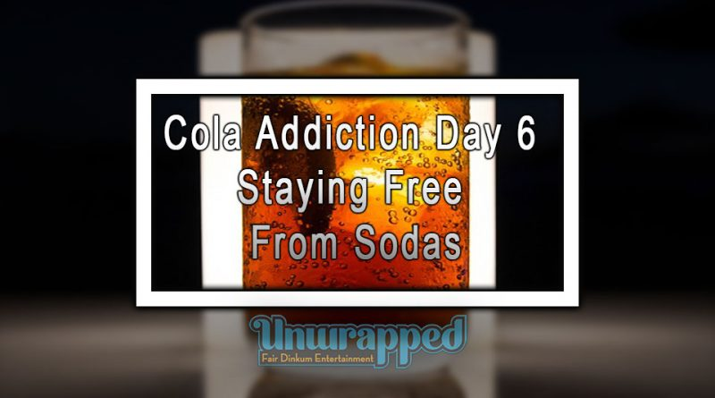 Cola Addiction Day 6 Staying Free From Sodas