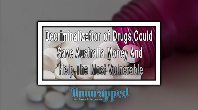 Decriminalization of Drugs Could Save Australia Money and Help the Most Vulnerable