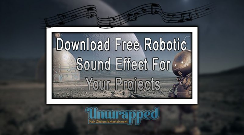 Download Free Robotic Sound Effect For Your Projects