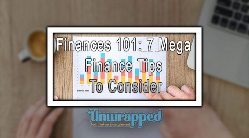 Finances 101: 7 Mega Finance Tips to Consider